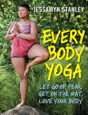 Every Body Yoga: Let Go of Fear. Get on the Mat. Love Your Body