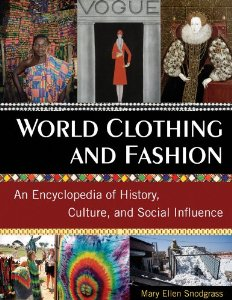 World Clothing and Fashion: An Encyclopedia of History, Culture, and Social Influence