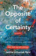 The Opposite of Certainty: Fear, Faith, and Life in Between