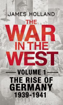 The War in the West. Vol. 1: The Rise of Germany, 1939–1941