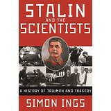 Stalin and the Scientists: A History of Triumph and Tragedy, 1905–1953