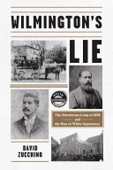 Wilmington's Lie: The Murderous Coup of 1898 and the Rise of White Supremacy