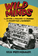 Wild Minds: The Artists and Rivalries That Inspired the Golden Age of Animation