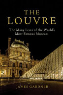 The Louvre: The Many Lives of the World's Most Famous Museum