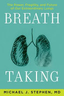 Breath Taking: The Power, Fragility, and Future of Our Extraordinary Lungs