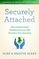 Securely Attached: How Understanding Childhood Trauma Will Transform Your Parenting