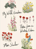 My Wild Garden: Notes from a Writer's Garden