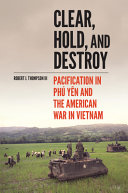 Clear, Hold, and Destroy: Pacification in Phú Yên and the American War in Vietnam