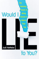 Would I Lie to You? The Amazing Power of Being Honest in a World That Lies