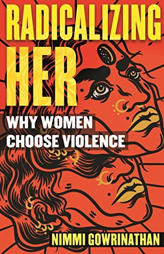Radicalizing Her: Why Women Choose Violence