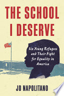 The School I Deserve: Six Young Refugees and Their Fight for Equality in America