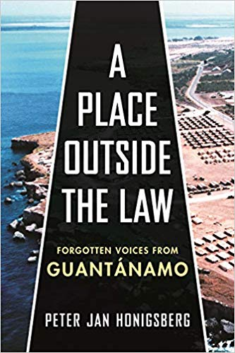 A Place Outside the Law: Forgotten Voices from Guantánamo