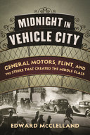 Midnight in Vehicle City: General Motors, Flint, and the Strike That Created the Middle Class