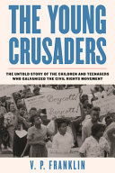 The Young Crusaders: The Untold Story of the Children and Teenagers Who Galvanized the Civil Rights Movement