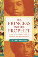 The Princess and the Prophet: The Secret History of Magic, Race, and Moorish Muslims in America