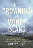 The Drowning of Money Island: A Forgotten Community's Fight Against the Rising Seas Threatening Coastal America