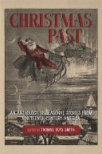 Christmas Past: An Anthology of Seasonal Stories from Nineteenth-Century America