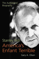 Stanley Fish, America's Enfant Terrible: The Authorized Biography