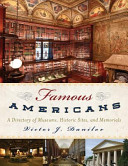 Famous Americans: A Directory of Museums, Historic Sites, and Memorials