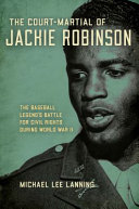 The Court-Martial of Jackie Robinson: The Baseball Legend's Battle for Civil Rights during World War II