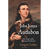 John James Audubon: The Nature of the American Woodsman