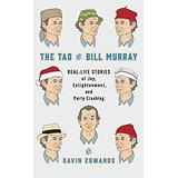 The Tao of Bill Murray: Real-Life Stories of Joy, Enlightenment, and Party Crashing