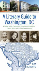 A Literary Guide to Washington, DC: Walking in the Footsteps of American Writers from Francis Scott Key to Zora Neale Hurston