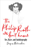 The Philip Roth We Don't Know: Sex, Race, and Autobiography