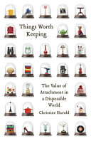 Things Worth Keeping: The Value of Attachment in a Disposable World