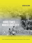 Hard Time in the Marvelous City: From Dictatorship to Democracy in the Favelas of Rio de Janeiro