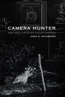 Camera Hunter: George Shiras III and the Birth of Wildlife Photography