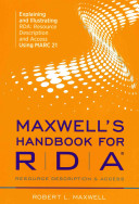 Maxwell's Handbook for RDA: Explaining and Illustrating RDA; Resource Description and Access Using MARC21