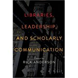 Libraries, Leadership, and Scholarly Communication