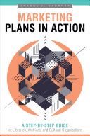 Marketing Plans in Action: A Step-by-Step Guide for Libraries, Archives, and Cultural Organizations