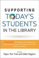 Supporting Today's Students in the Library: Strategies for Retaining and Graduating International, Transfer, First-Generation, and Re-Entry Students