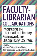 Faculty-Librarian Collaborations: Integrating the Information Literacy Framework into Disciplinary Courses