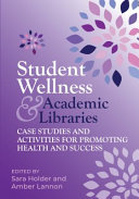 Student Wellness and Academic Libraries: Case Studies and Activities for Promoting Health and Success