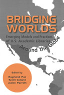 Bridging Worlds: Emerging Models and Practices of U.S. Academic Libraries Around the Globe