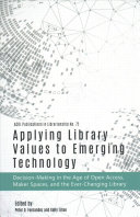 Applying Library Values to Emerging Technology: Decision-Making in the Age of Open Access, Maker Spaces, and the Ever-Changing Library
