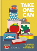 Take One Can: 80 Delicious Meals from the Pantry