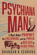 Psychiana Man: A Mail-Order Prophet, His Followers, and the Power of Belief in Hard Times