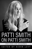 Patti Smith on Patti Smith: Interviews and Encounters