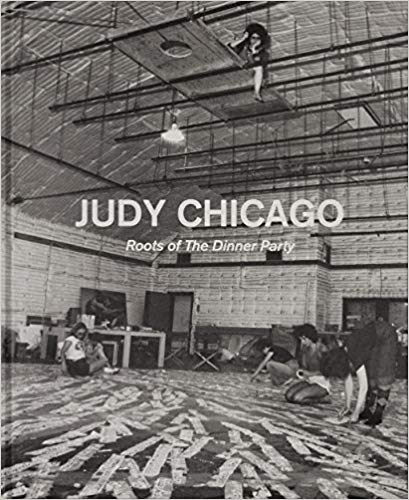 Judy Chicago: Roots of The Dinner Party; History in the Making