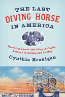 The Last Diving Horse in America: Rescuing Gamal and Other Animals—Lessons in Living and Loving