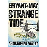 Bryant & May: Strange Tide; A Peculiar Crimes Unit Mystery