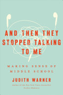 And Then They Stopped Talking to Me: Making Sense of Middle School
