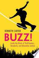 Buzz! Inside the Minds of Thrill-Seekers, Daredevils, and Adrenaline Junkies