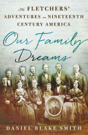 Our Family Dreams: The Fletchers' Adventures in Nineteenth-Century America