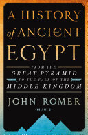 A History of Ancient Egypt: From the Great Pyramid to the Fall of the Middle Kingdom