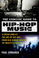The Concise Guide to Hip-Hop Music: A Fresh Look at the Art of Hip Hop, from Old School Beats to Freestyle Rap